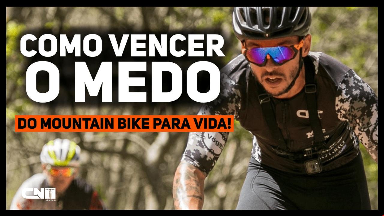 Como vencer o Medo - Do Mountain Bike para Vida
