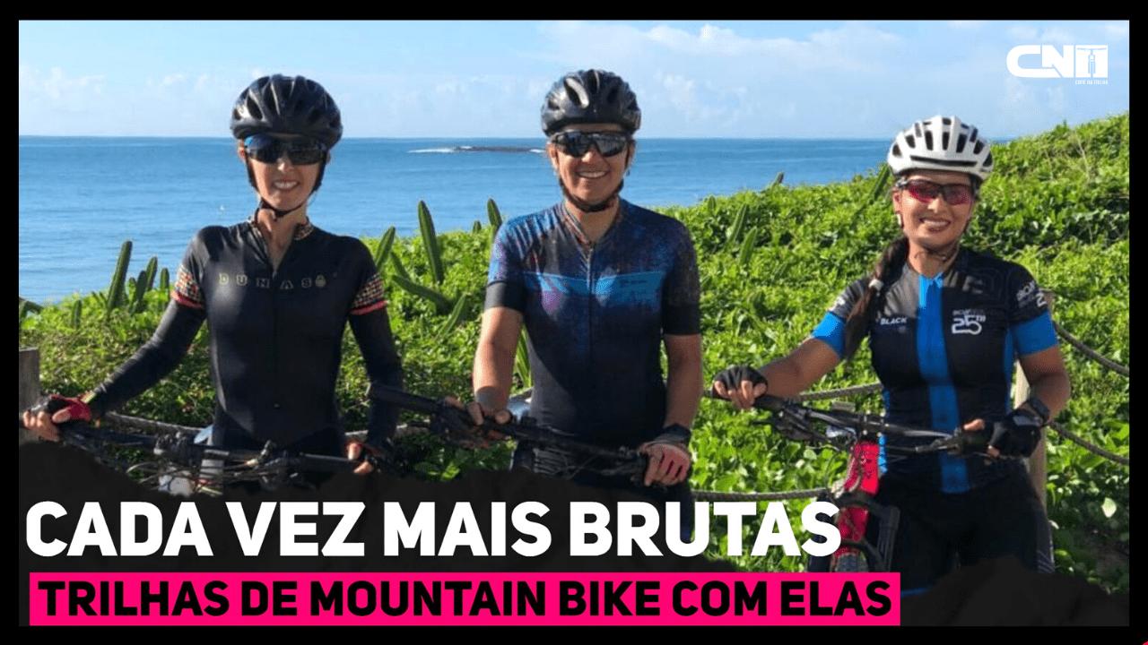 Cada vez mais Brutas - Trilha de Mountain Bike com elas | Café na Trilha